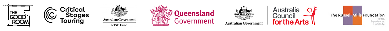 Logo bar containing the official logos of The Good Room, Critical Stages Touring, Australian Government RISE Fund, Queensland Government, The Australia Council for the Arts, and the Russell Mills Foundation